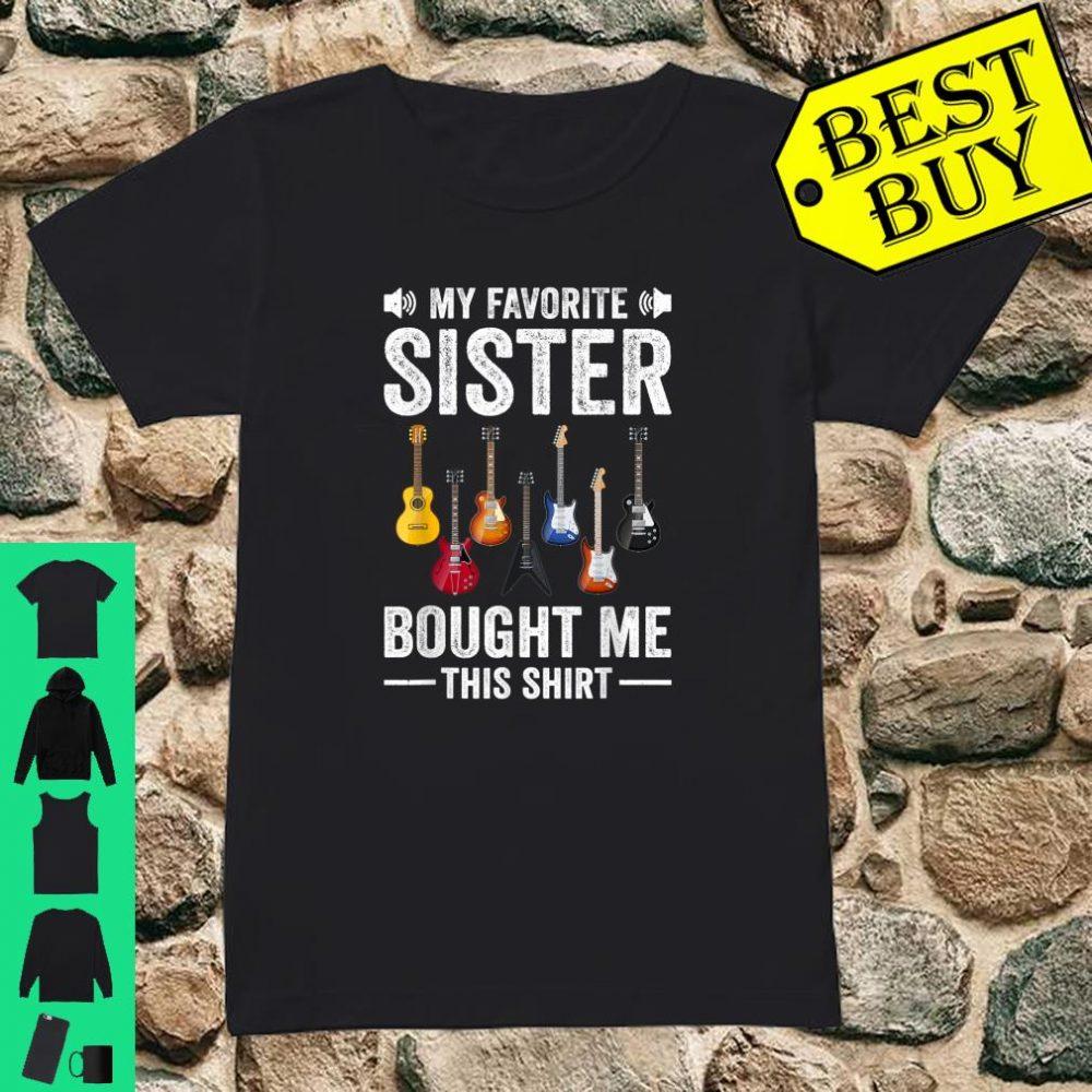My Favorite Sister Bought Me This Shirt Guitar shirt ladies tee