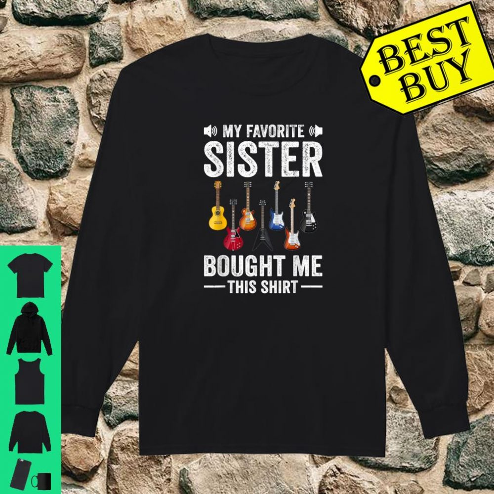 My Favorite Sister Bought Me This Shirt Guitar shirt long sleeved