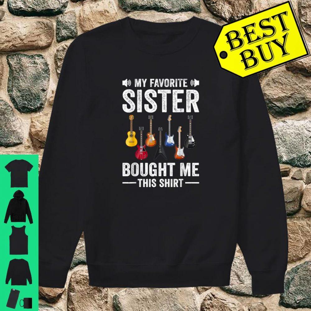 My Favorite Sister Bought Me This Shirt Guitar shirt sweater