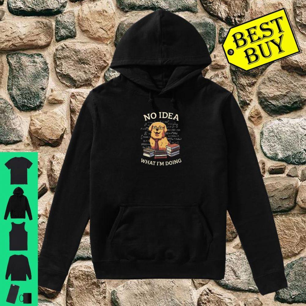 No Idea What I'm Doing Meme Golden Retriever Dog Shirt hoodie