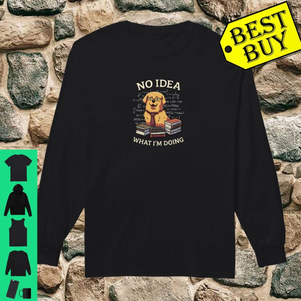 No Idea What I'm Doing Meme Golden Retriever Dog Shirt long sleeved