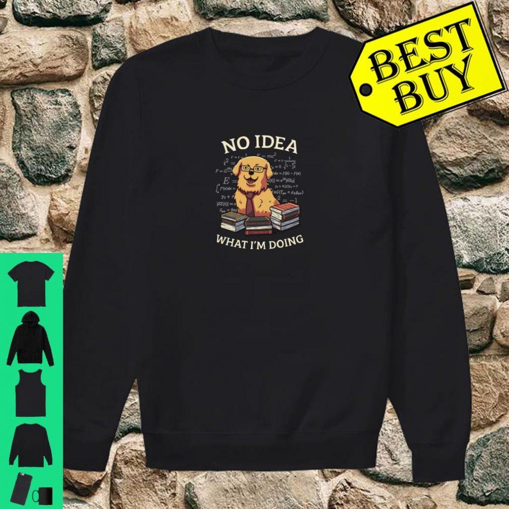 No Idea What I'm Doing Meme Golden Retriever Dog Shirt sweater