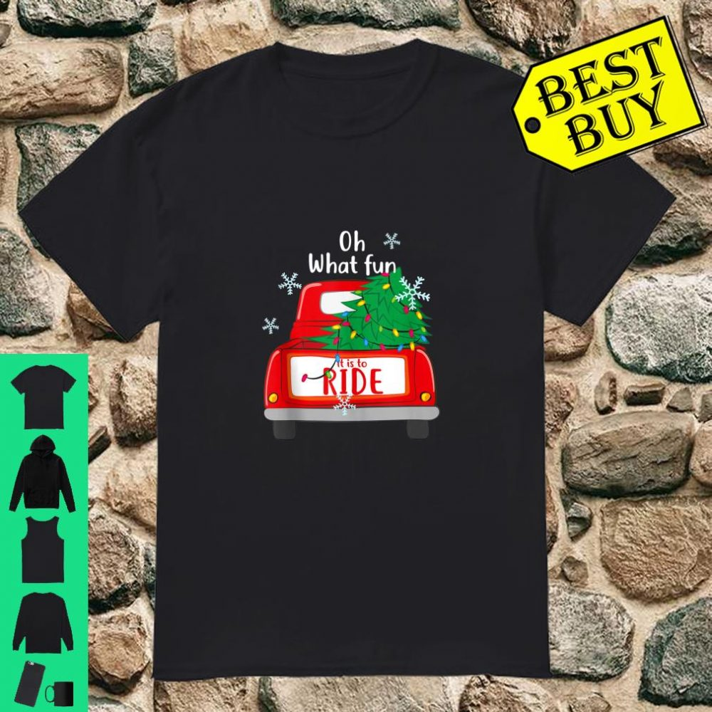 Oh What Fun It Is To Ride Christmas Tree Red Truck shirt