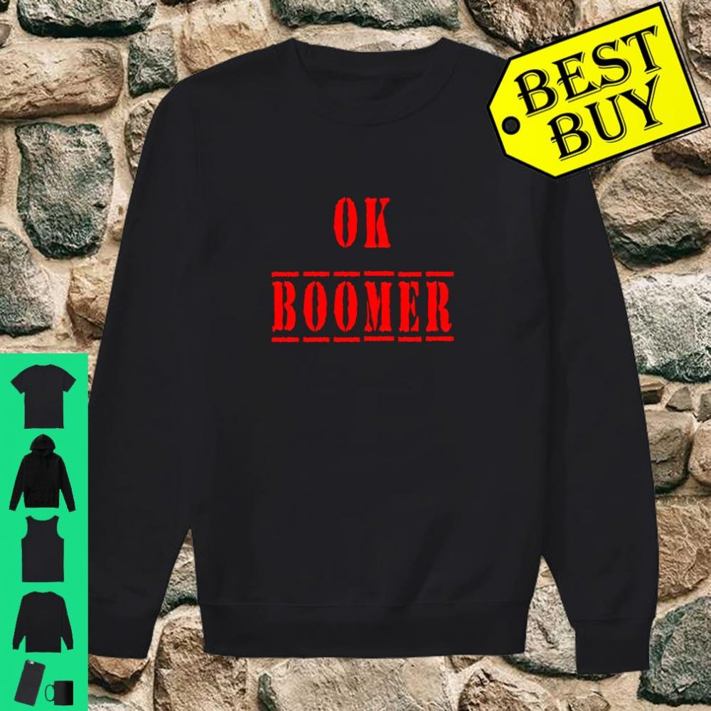 Ok Boomer Trending Meme Okay Boomer Snarky shirt sweater