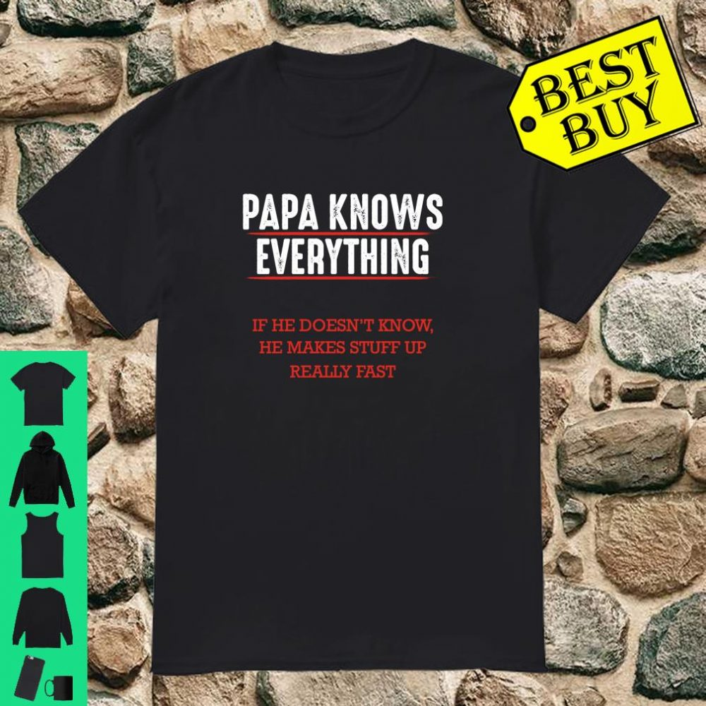 Papa Knows Everything Great Granddad Grandpa Quote Shirt
