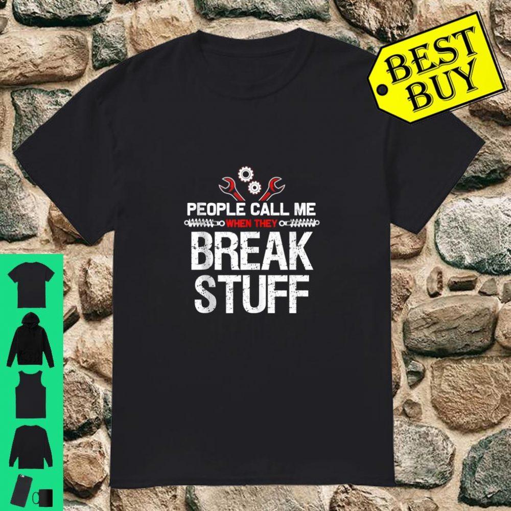 People Call Me When They Break Stuff Mechanic Gift shirt