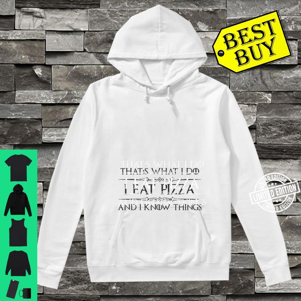 Pizza I Eat Pizza & I Know Things Pizza Shirt hoodie