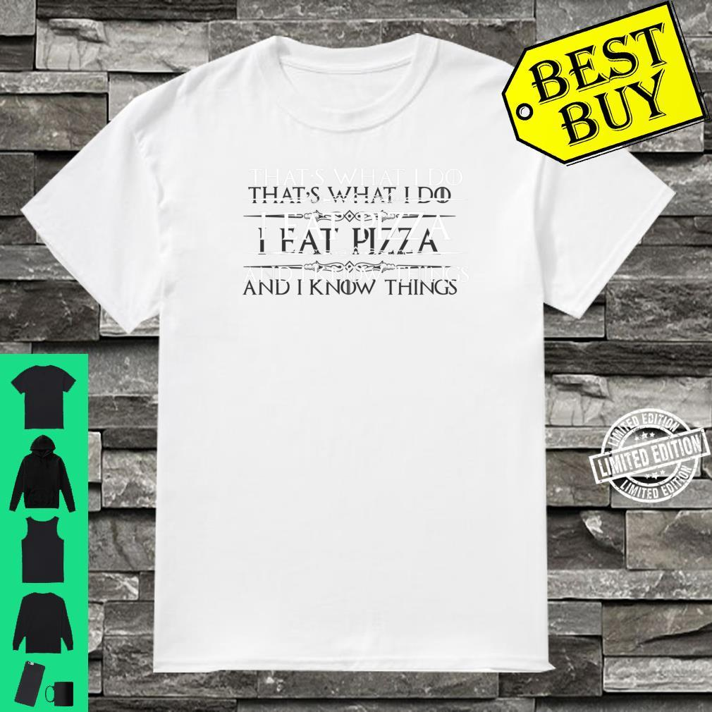 Pizza I Eat Pizza & I Know Things Pizza Shirt