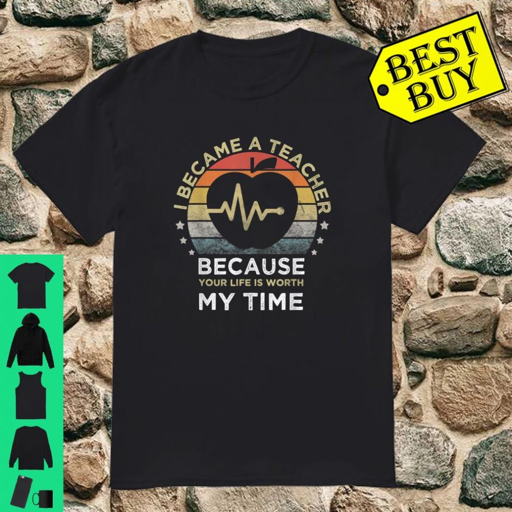 Retro Vintage I became a teacher because your life is worth my time apple shirt