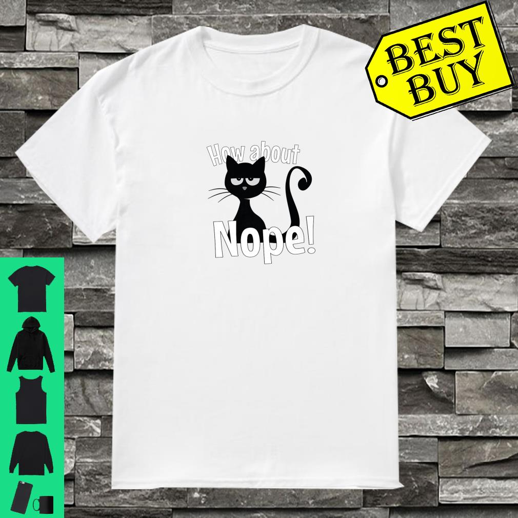 Sarcastic kitten Black cat how about nope shirt