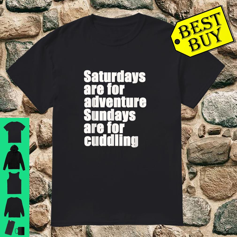 Saturdays are for Adventure Sundays are for Cuddling Shirt