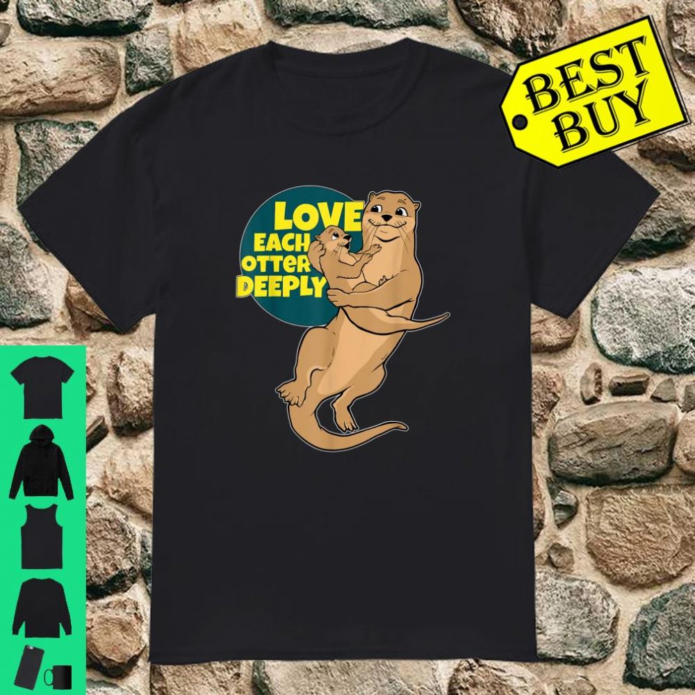 Sea Otter Love Each Otter Deeply shirt