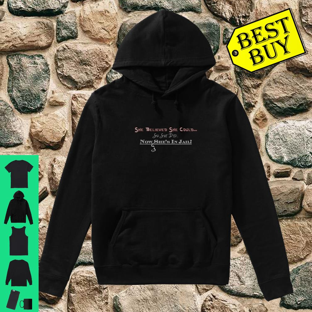 She believed she could so she did she's in jail shirt hoodie