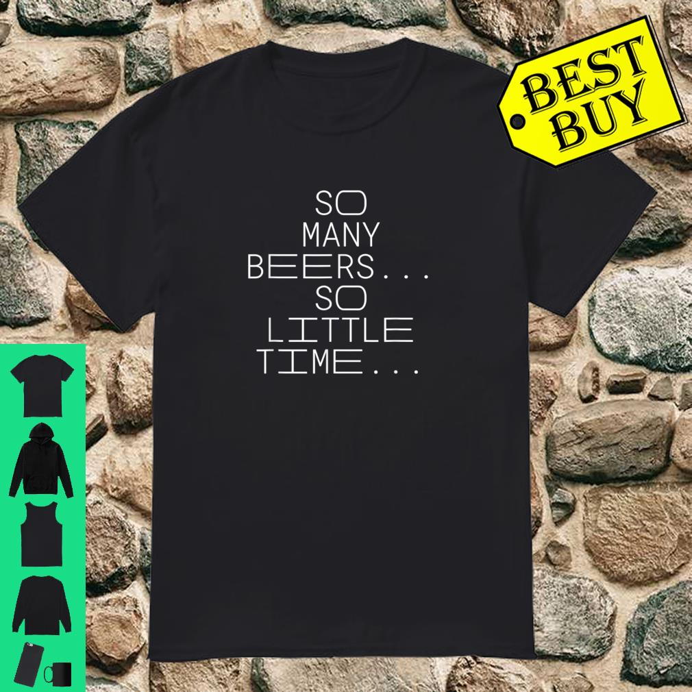 So Many Beers So Little Time shirt