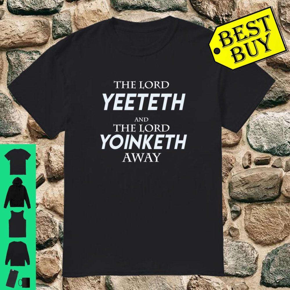 The Lord Yeeteth And The Lord Yoinketh Away Gen Z Meme Shirt