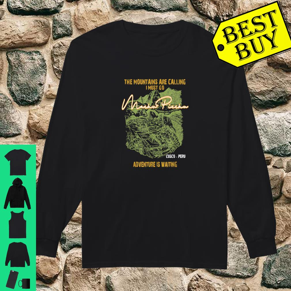 The Mountains Are Calling I Must Go Vintage Peru Cusco Machu Picchu shirt long sleeved