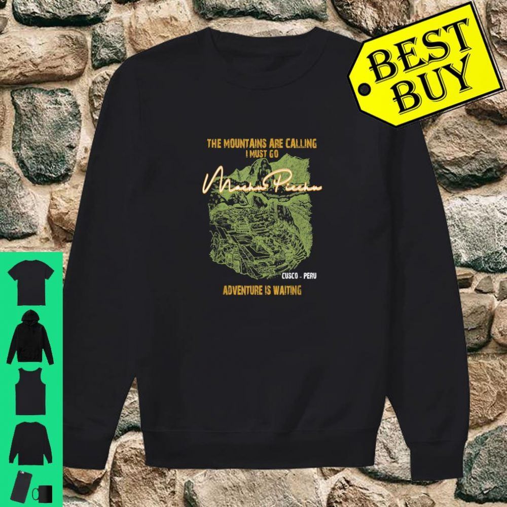 The Mountains Are Calling I Must Go Vintage Peru Cusco Machu Picchu shirt sweater