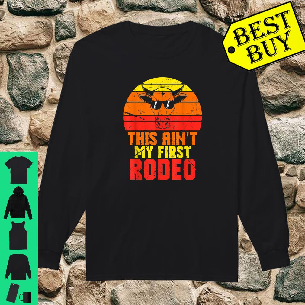 This Aint My First Rodeo Apparel Item shirt long sleeved