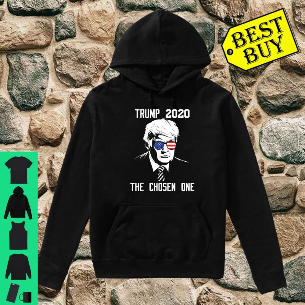 Trump 2020 The Chosen One For Trump Supporters Shirt hoodie