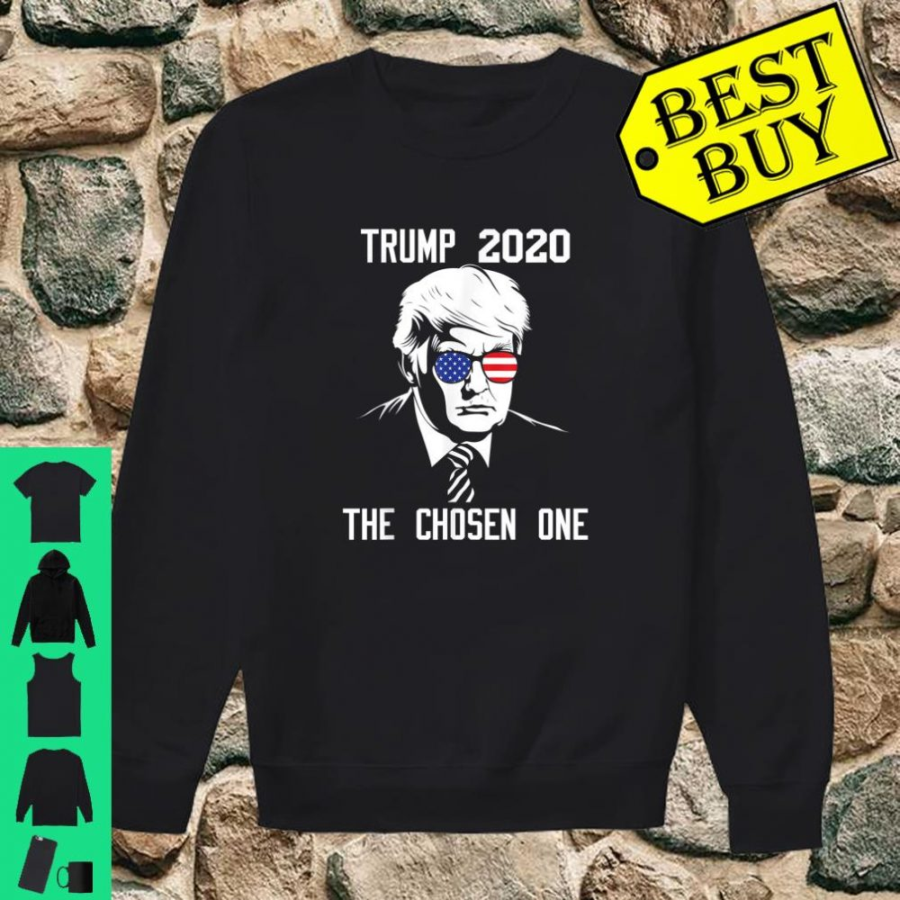Trump 2020 The Chosen One For Trump Supporters Shirt sweater