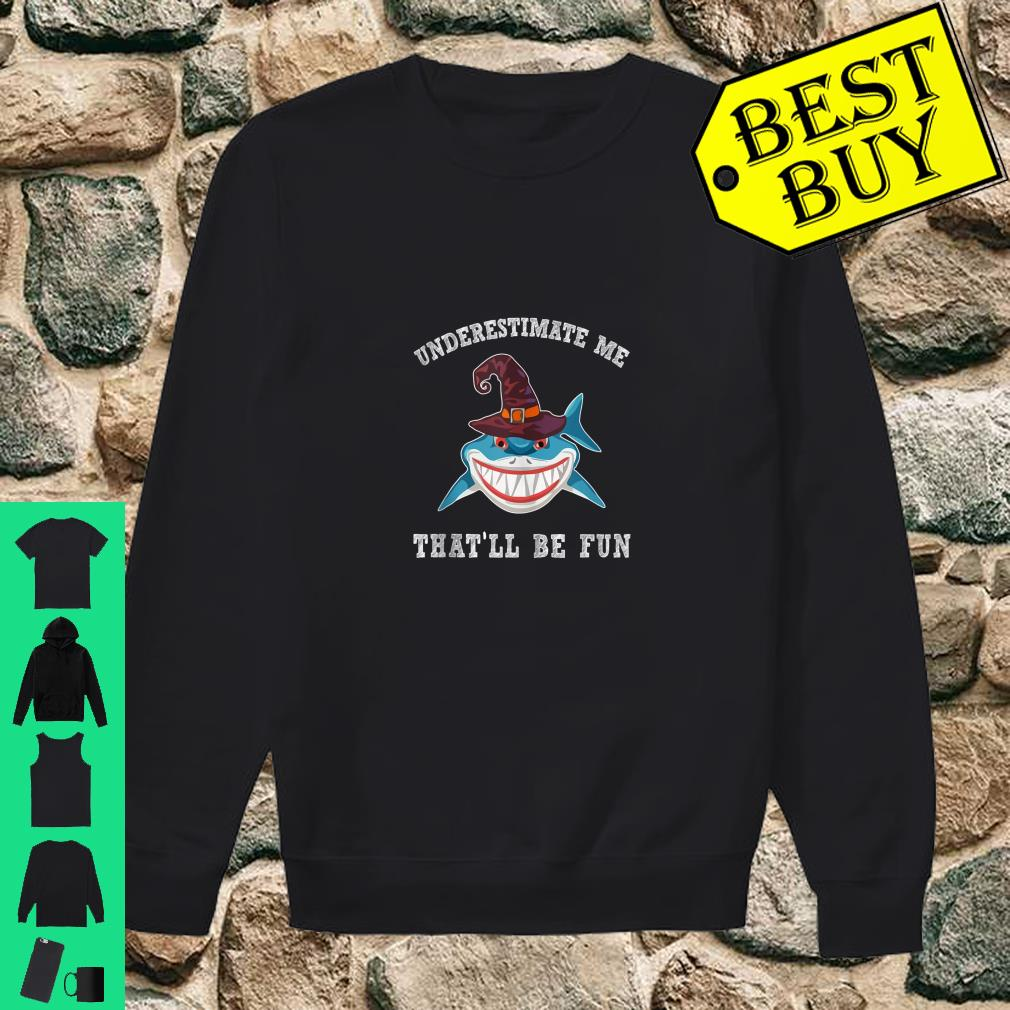 Underestimate Me That'll Be Fun Shark Witch shirt sweater