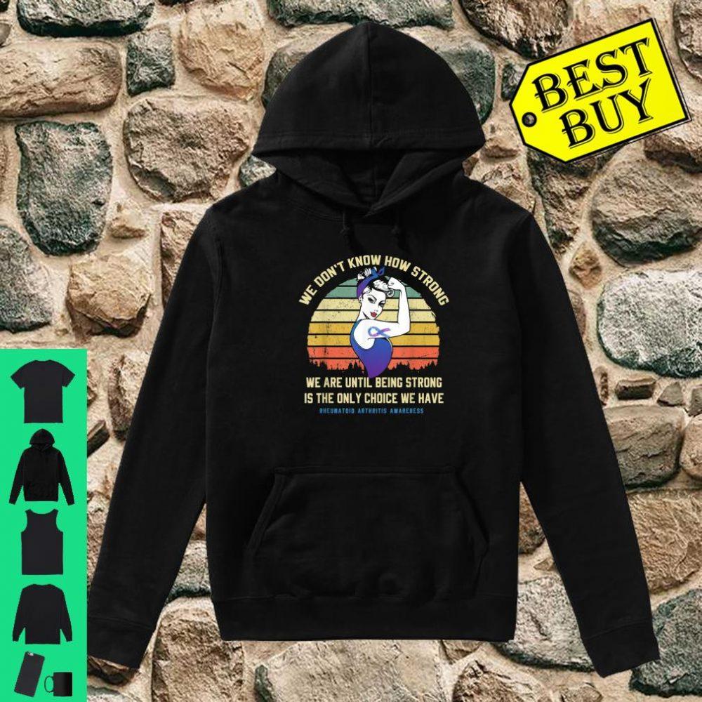 We Don't Know How Strong Rheumatoid Arthritis Awareness shirt hoodie