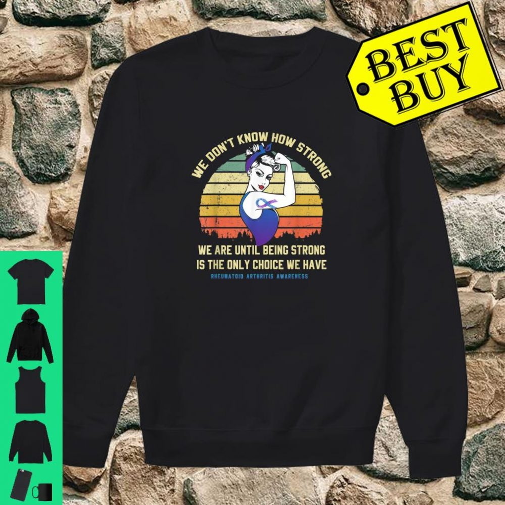 We Don't Know How Strong Rheumatoid Arthritis Awareness shirt sweater