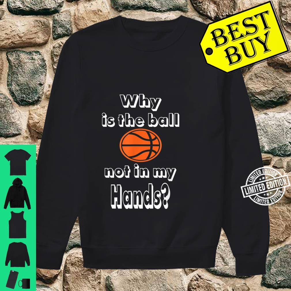 Why is the ball not in my hands Basketballs Shirt sweater