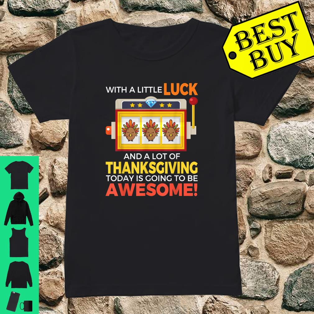With a little luck and a lot of thanksgiving today is going to be awesome shirt ladies tee