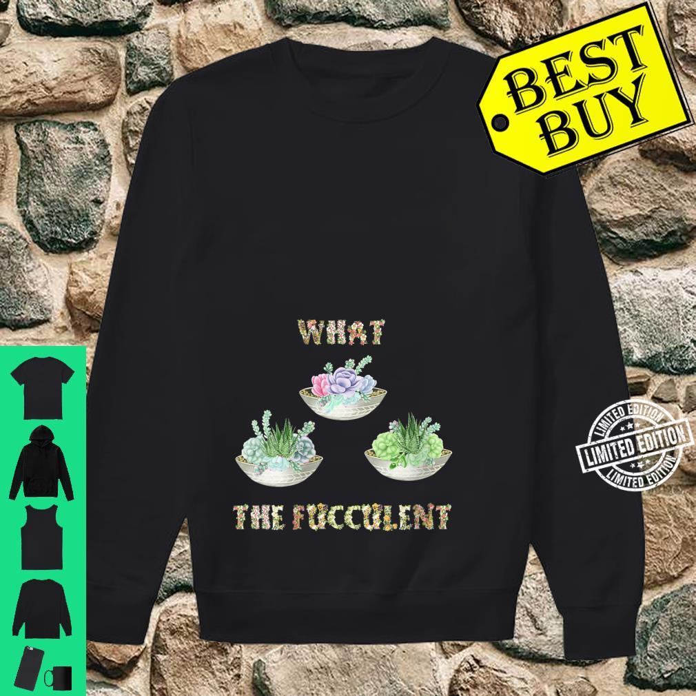 Womens What The Fucculent Cactus Succulents Gardening Shirt sweater