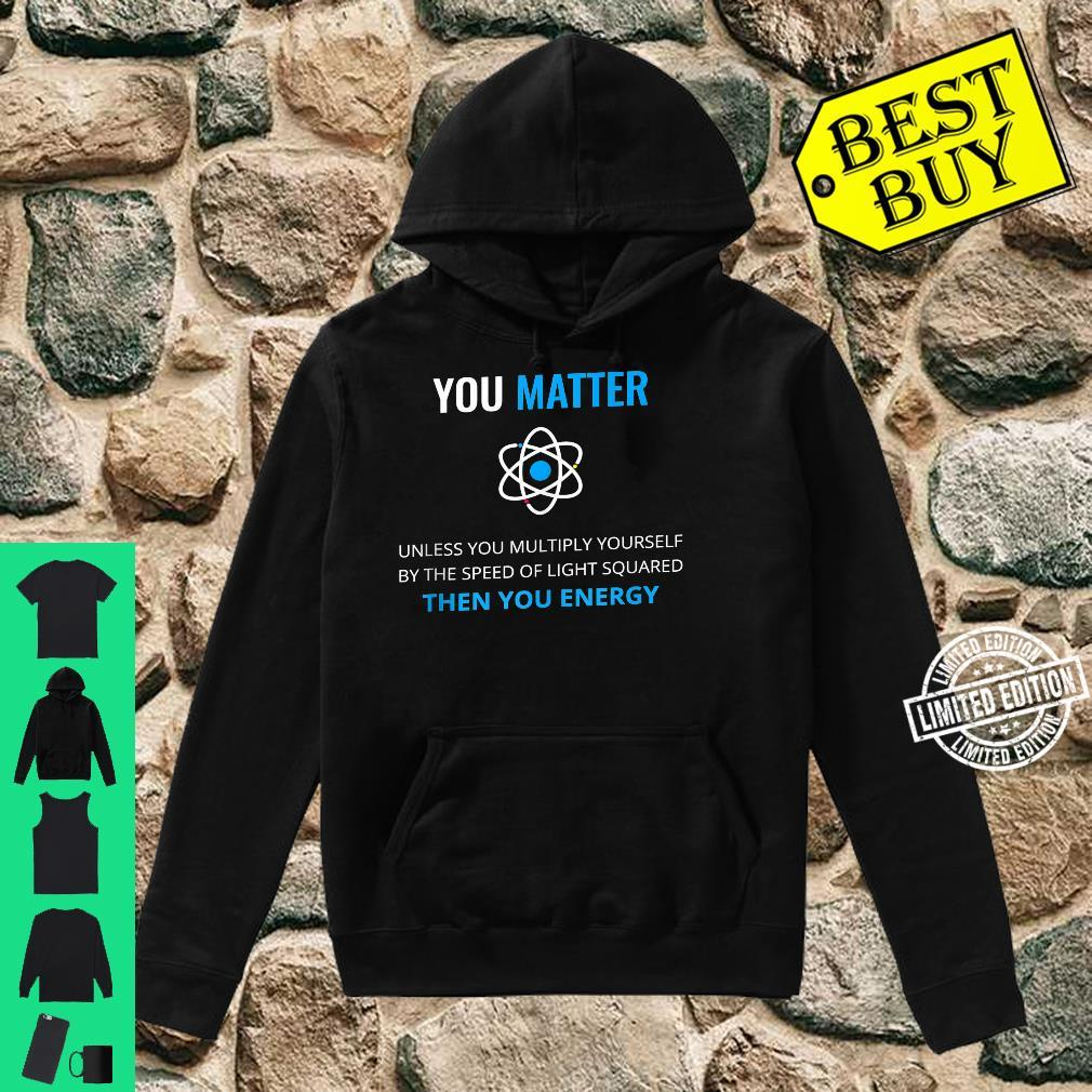You Matter Unless Then You Energy Science Shirt hoodie