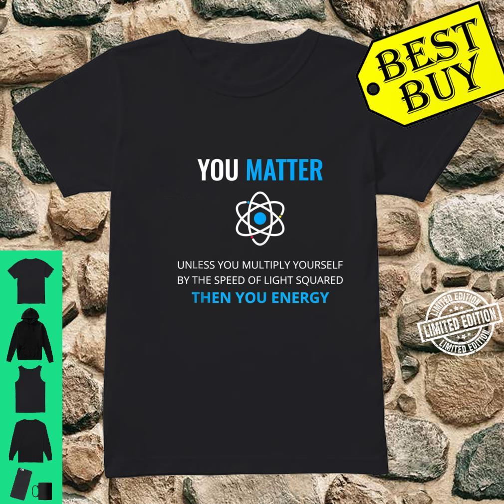 You Matter Unless Then You Energy Science Shirt ladies tee