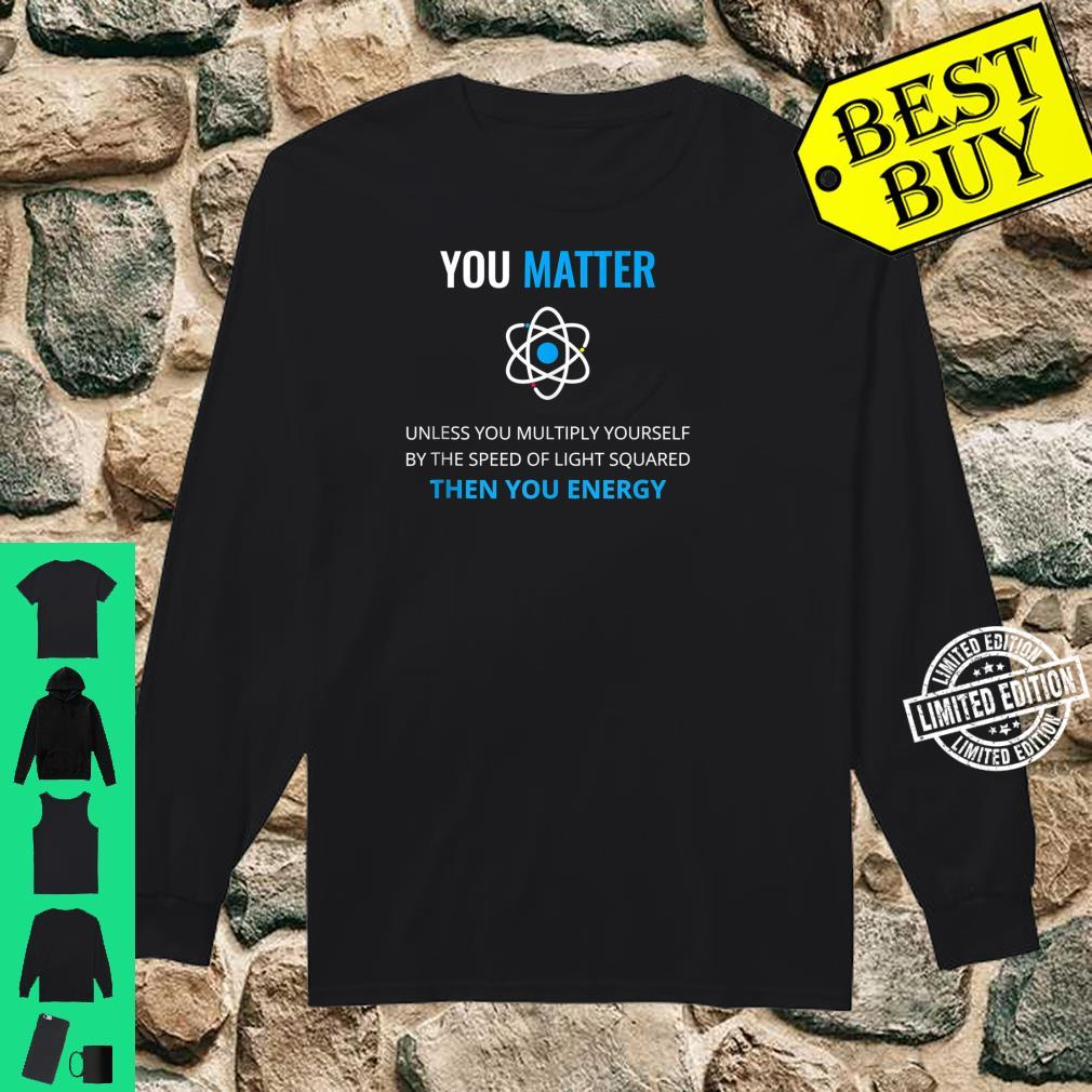 You Matter Unless Then You Energy Science Shirt long sleeved